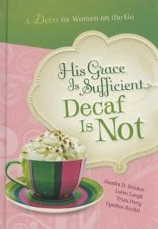 His Grace Is Sufficient Decaf Is Not