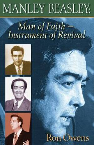 MANLEY BEASLEY : MAN OF FAITH - INSTRUMENT OF REVIVAL