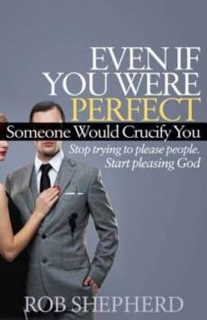 Even If You Were Perfect, Someone Would Crucify You