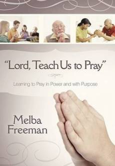 """""""Lord, Teach Us to Pray"""": Learning to Pray in Power and with Purpose"""
