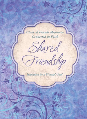 Shared Friendship : Inspiration For A Womans Heart