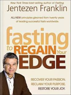 Fasting Edge : Recover Your Passion Recapture Your Dream Restore Your Joy
