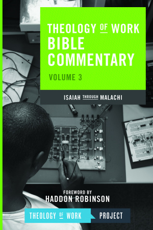 Theology of Work Bible Commentary Isaiah Throught Malachi