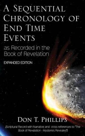 A Sequential Chronology of End Time Events - Expanded Edition