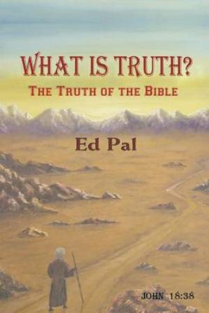 What Is Truth? the Truth of the Bible