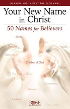 Your New Name In Christ: 50 Names For Believers - Pamphlet
