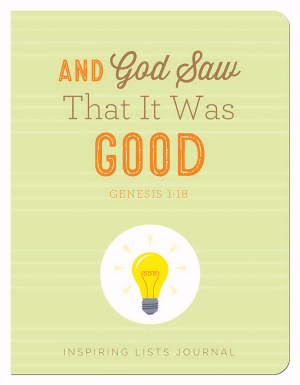 And God Saw That It Was Good (Genesis 1:18) Inspiring Lists Journal Paperback