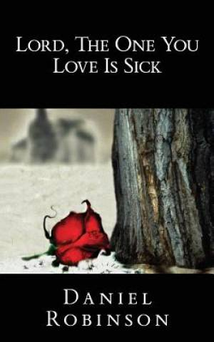 Lord, the One You Love Is Sick
