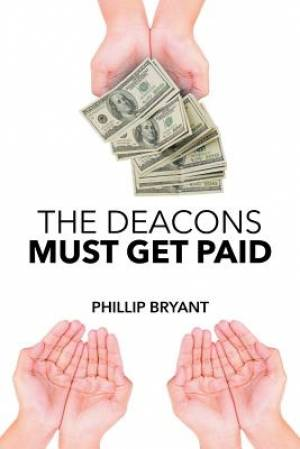 The Deacons Must Get Paid