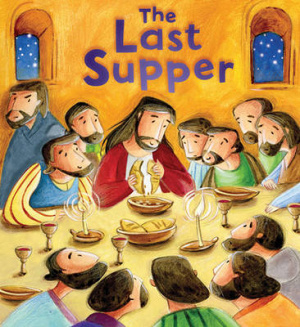 My First Bible Stories New Testament: The Last Supper