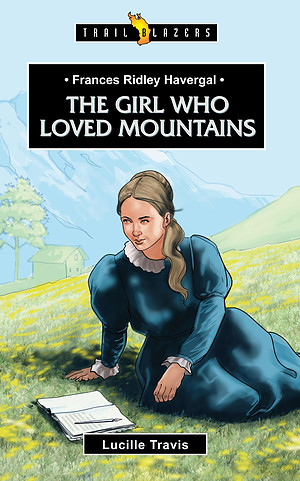 Frances Ridley Havergal: The Girl Who Loved Mountians