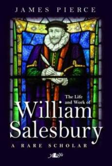 A Rare Scholar, A - the Life and Work of William Salesbury