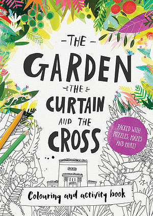 The Garden, the Curtain & the Cross - Colouring Book