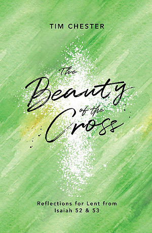 The Beauty of the Cross - The Good Book Company Lent Book for 2019