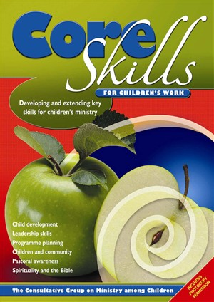 Core Skills for Children's Work: Developing and Extending Key Leadership Skills for Church-based Children's Work
