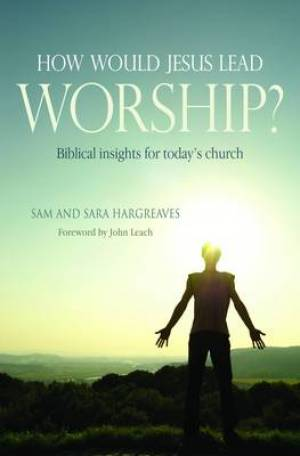 How Would Jesus Lead Worship?