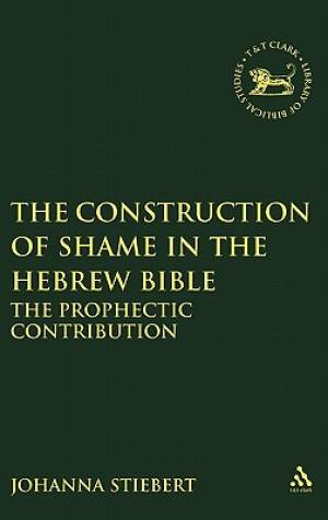 The Construction of Shame in the Hebrew Bible: The Prophetic Contribution