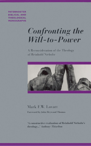 Confronting the Will-To-Power: A Reconsideration of the Theology of Reinhold Niebuhr