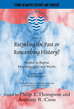 Recycling the Past or Researching History?  Studies in Baptist Histiography and Myths