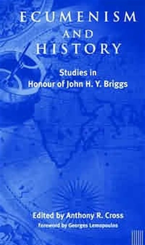 Ecumenism and History: Studies in Honour of John H. Y. Briggs