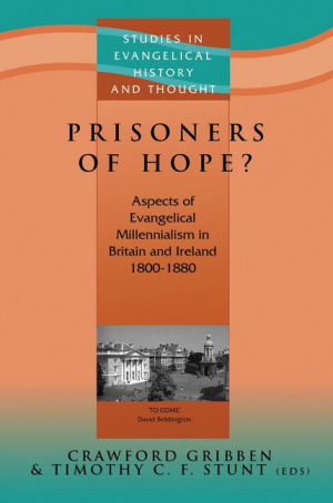 Prisoners of Hope? Aspects of Evangelical Millennialism in Britain and Ireland 1800 - 1880