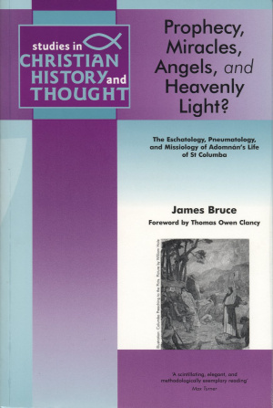 Prophecy, Miracles, Angels, and Heavenly Light?: The Eschatology, Pneumatology, and Missiology of Adomnan's Life of St Columba