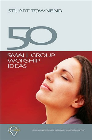 50 Small Group Worship Ideas