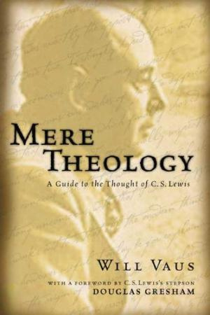 Mere Theology: A guide to the thought of C. S. Lewis