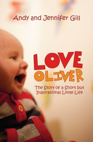 Love Oliver : The Story Of A Short But Inspirational Little Life