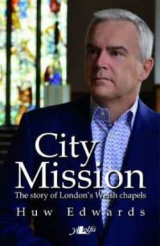 City Mission - the Story of London's Welsh Chapels