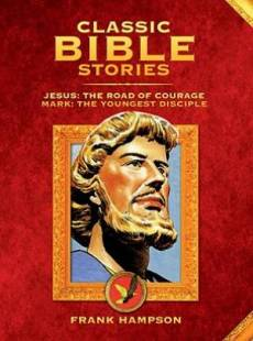 Classic Bible Stories: Jesus - The Road of Courage/Mark, the Youngest Disciple