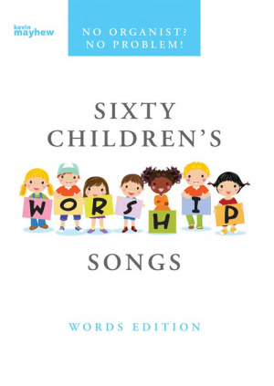 No Organist? No Problem! Sixty Children's Worship Songs Words Edition