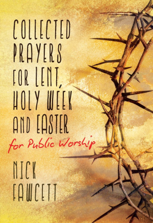 Collected Prayers for Lent, Holy Week and Easter for Public Worship
