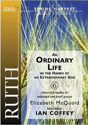 Ruth: An Ordinary Life in the Hands of an Extraordinary God