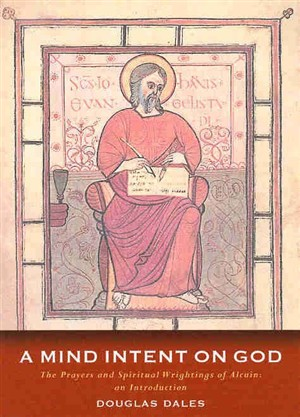 A Mind Intent on God: The Spiritual Writings of Alcuin of York - An Introduction