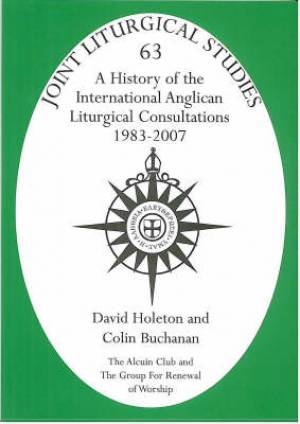 A History of the International Anglican Liturgical Consultations 1983-2007