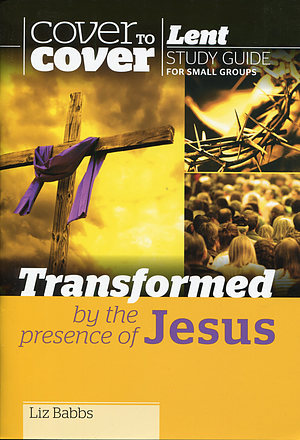 Transformed by the Presence of Jesus - Cover to Cover Lent