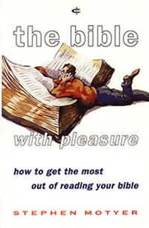 The Bible with Pleasure: How to Get the Most Out of Reading Your Bible