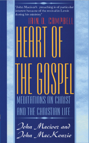 Heart of the Gospel: Meditations on Christ and the Christian Life