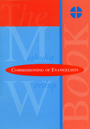 The Methodist Worship Book - Orders of Service: Commissioning of Evangelists