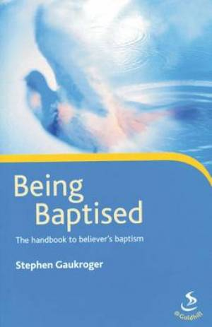 Being Baptised: The Manual for Believer's Baptism