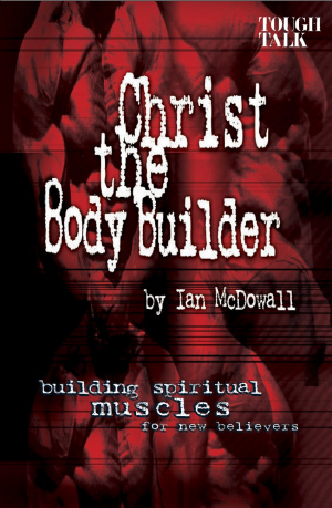 Christ the Body Builder: Building Spiritual Muscles of New Believers