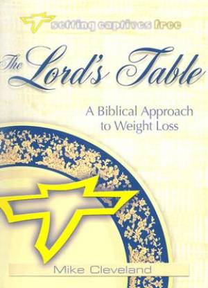 Lords Table : A Biblical Approach To Weight Loss