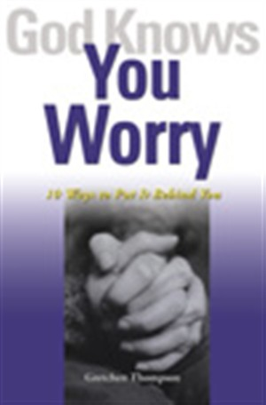 God Knows You Worry