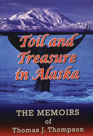 Toil And Treasure In Alaska Pb