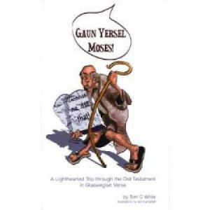 Gaun Yersel Moses!: A Light Hearted Trip Through the Old Testament in Glaswegian Verse