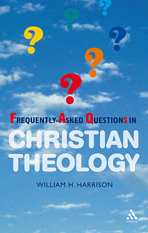 Frequently Asked Questions in Christian Theology