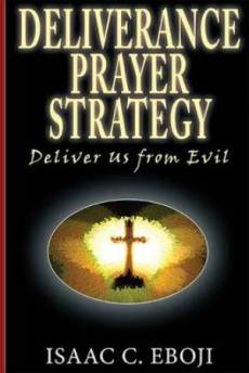 Deliverance Prayer Strategy: Deliver Us from Evil