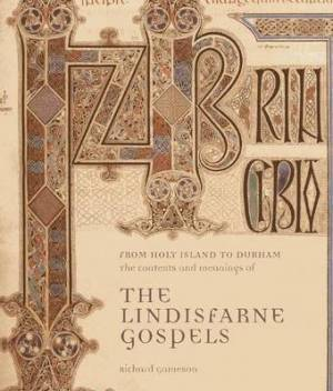 The From Holy Island to Durham: The Contexts and Meanings of The Lindisfarne Gospels