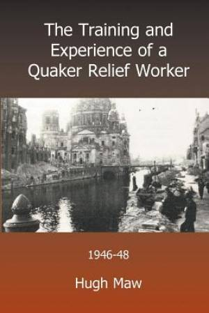 The Training and Experience of a Quaker Relief Worker